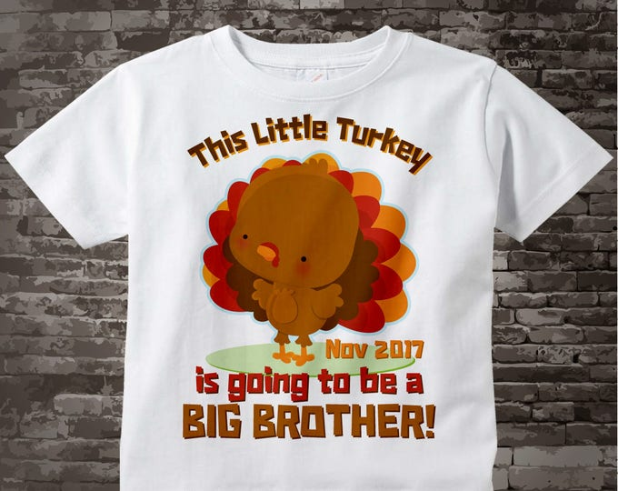 Turkey Big Brother Shirt, Thanksgiving Customized This little turkey is going to be a Big Brother Shirt Pregnancy Announcement 10242015d