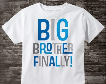 Big Brother Finally Boy's Shirt or Onesie, Pregnancy Announcement for Infant, Toddler, Youth or Adult sizes 12302015a