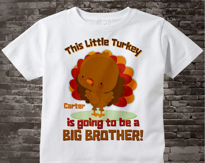 Turkey Big Brother Shirt, Thanksgiving Personalized This little turkey is going to be a Big Brother Shirt Pregnancy Announcement 10242015c