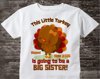 Turkey Big Sister Shirt, Thanksgiving Personalized This little turkey is going to be a Big Sister Shirt Pregnancy Announcement 11162015a