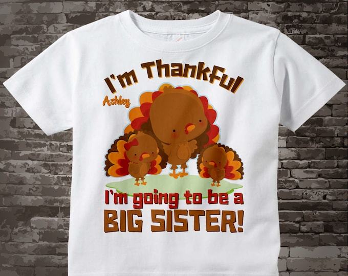 Thanksgiving Shirt, I'm Thankful I'm going to be a Big Sister Second Child Turkey Onesie Thanksgiving Pregnancy Announcement 11042015b