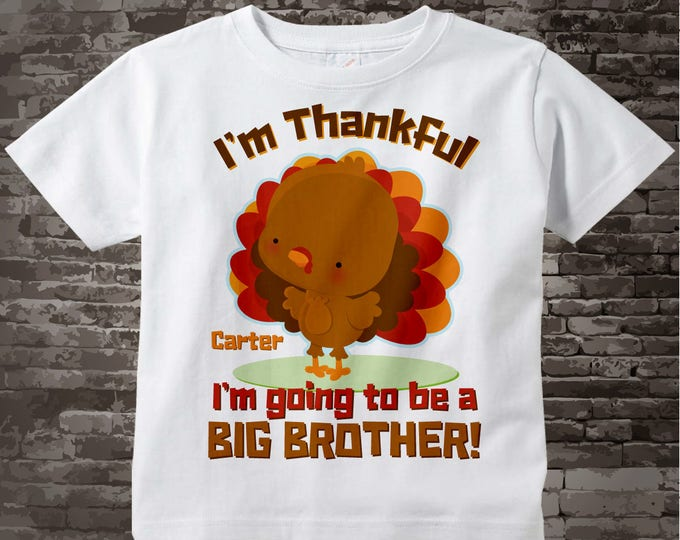 Turkey Big Brother Shirt, Thanksgiving, Personalized I'm Thankful I'm going to be a Big Brother Shirt Pregnancy Announcement 11222013a