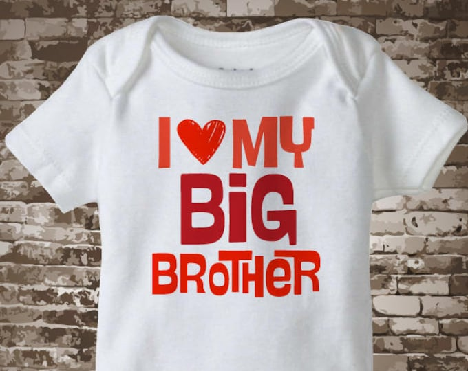 I love My Big Brother Onesie or shirt - Valentine Bodysuit or tee shirt for little brother or sister - Valentines Day Outfit  12282016b
