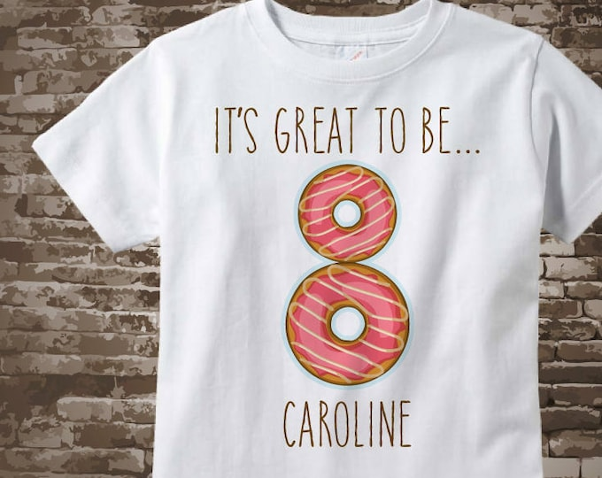 Eighth Birthday Shirt, Donut 8th Birthday Shirt, Personalized Girls Birthday Shirt with doughnuts, It's great to be 8, 8 is great 12212017az