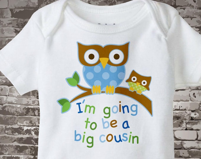 Big Cousin Onesie I'm going to Be a Big Cousin Owl Tee Shirt or Big Cousin Onesie Pregnancy Announcement, Owl Big Cousin 06292012a1