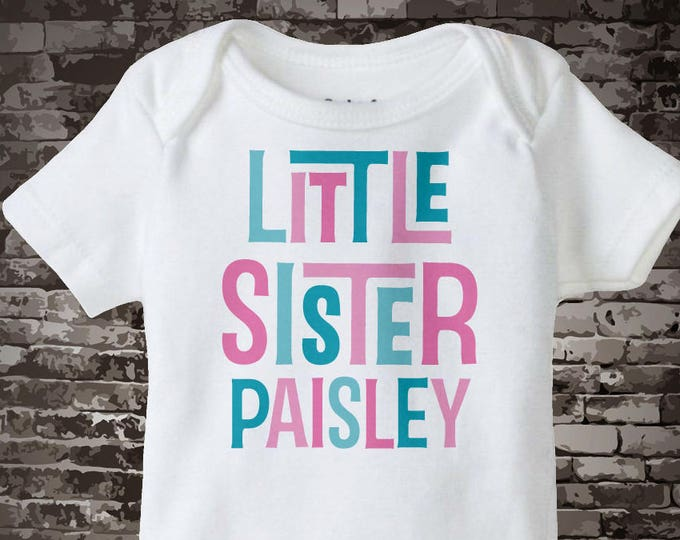 Little Sister Onesie or Shirt | Pink and Teal Personalized Little Sister Bodysuit Shirt, Infant, Toddler or Youth sizes t-shirt | 02232017a