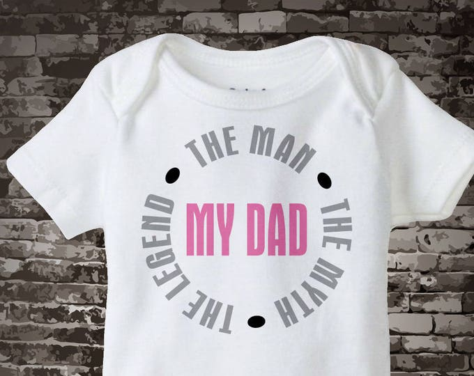 Father's Day gift, My Dad The Man The Myth The Legend Onesie or Tee shirt 05232014c
