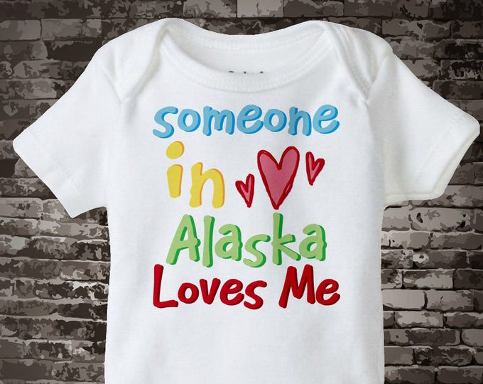 Someone In Alaska (or any state) Loves Me Gerber Onesie or Tee Shirt 09292014a