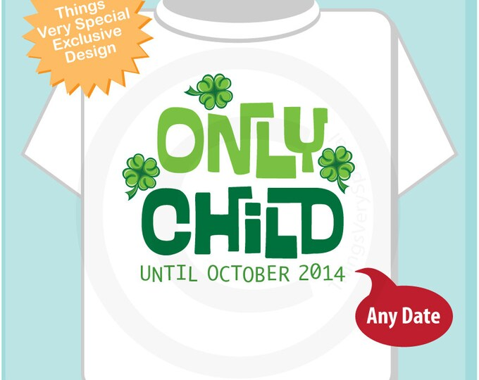 Boy's or Girl's St Patrick's Day Pregnancy Announcement Only Child Shirt Personalized Infant Toddler Youth Tee t-shirt or Onesie (02072013a)