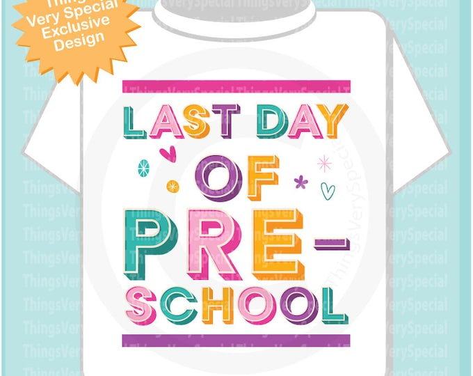 Last day of Preschool Shirt, Last day of Pre-school Shirt, Child's Last Day School Shirt 03222019c
