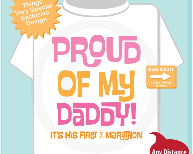 Proud of my Daddy, It's his first 1/2 marathon tee shirt or Onesie for girls. (09262014a)