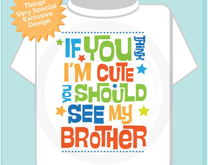 Boy's If You Think I'm Cute You Should See My Brother Shirt Or Onesie 02172015a