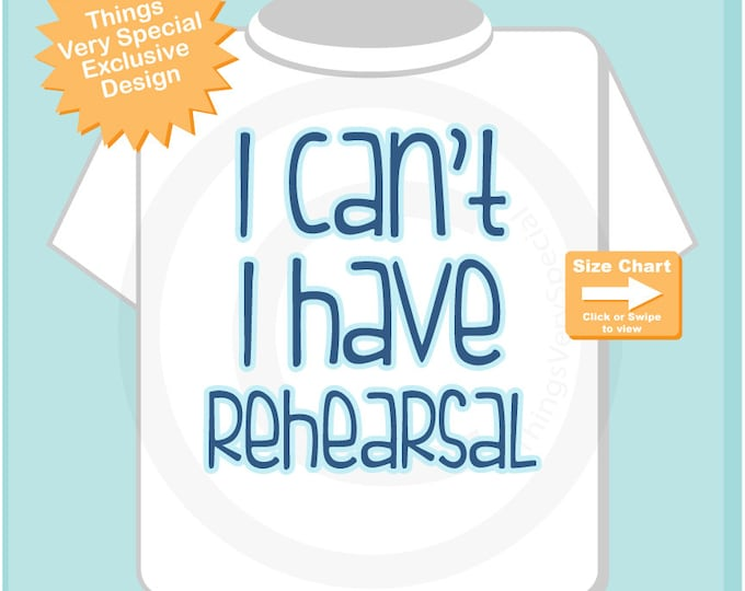 Boy's Funny I Can't I have Rehearsal tee shirt. (09222014c)