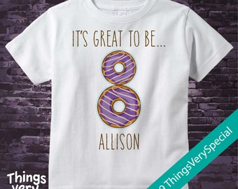 Eighth Birthday Shirt, Donut 8th Birthday Shirt, Personalized Girls Birthday Shirt with doughnuts, It's great to be 8, 8 is great 02202019a