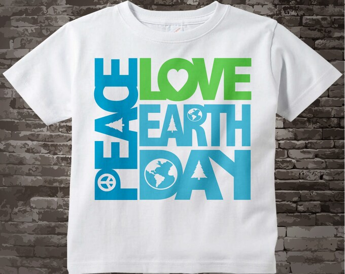 Peace Love Earth Day Shirt, Earth Day Shirt or Onesie Bodysuit, Shirt for Toddlers and Kids 03312015f