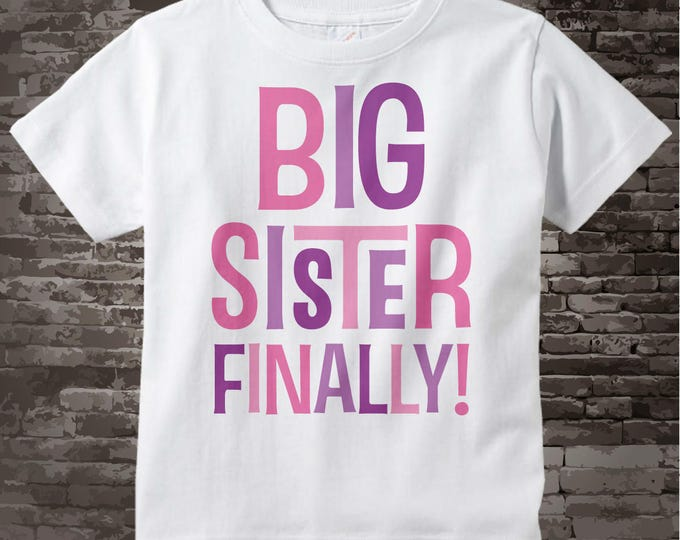 Big Sister Finally Shirt,  Pink and Purple girl's Big Sister Finally outfit top for Infant, Toddler or Youth Tee Shirt or Onesie 03252013a
