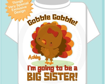 Thanksgiving Shirt, Personalized I'm going to be a Big Sister Turkey Shirt or Onesie Thanksgiving Pregnancy Announcement (09202013a)