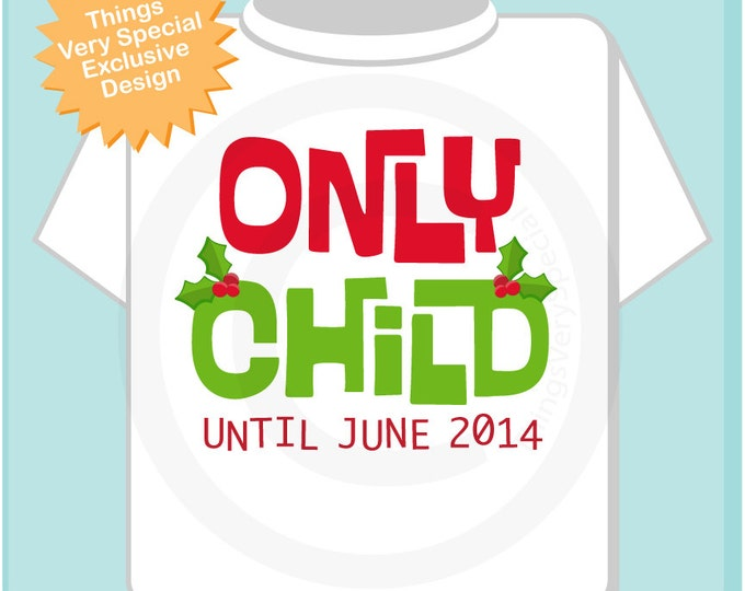 Christmas Pregnancy Announcement Only Child Shirt Personalized Infant, Toddler or Youth Red and Green Text t-shirt or Onesie (11272012c)