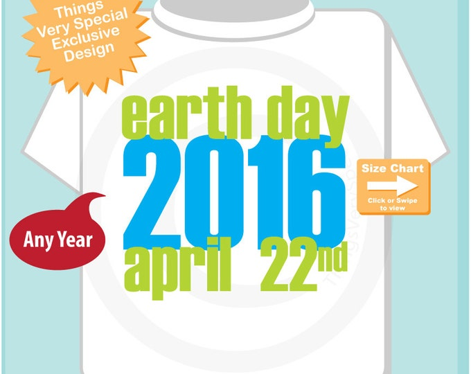 Earth Day 2016 April 22nd Shirt, Earth Day Shirt any year or Onesie Bodysuit, Shirt for Toddlers and Kids (04012015f)