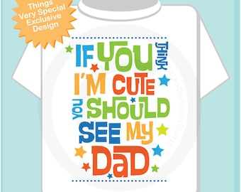 Boys If You Think I'm Cute You Should See My Dad Tee Shirt Or Onesie. 10232013j