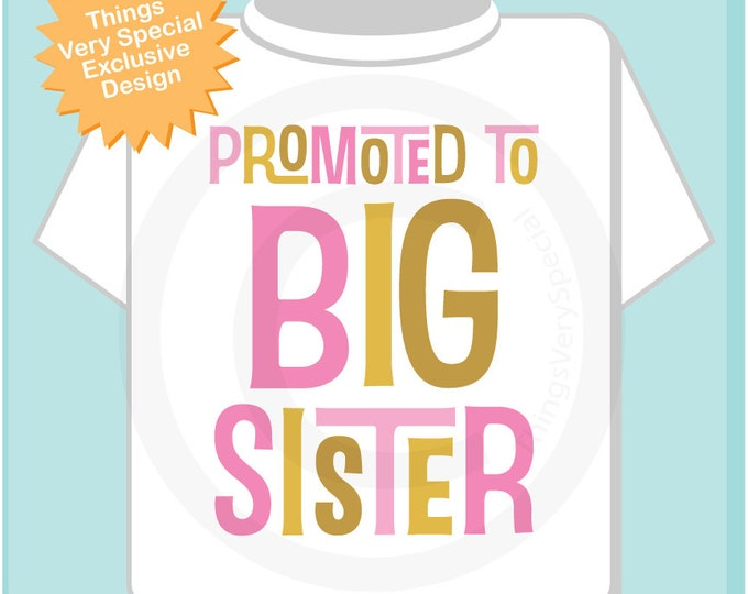 Promoted to Big Sister Shirt or Onesie, with Pink and Gold text 09302016e