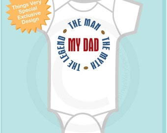 New Dad Gift, My Dad, The Man, The Myth, The Legend Onesie or Tee shirt (05232014b)