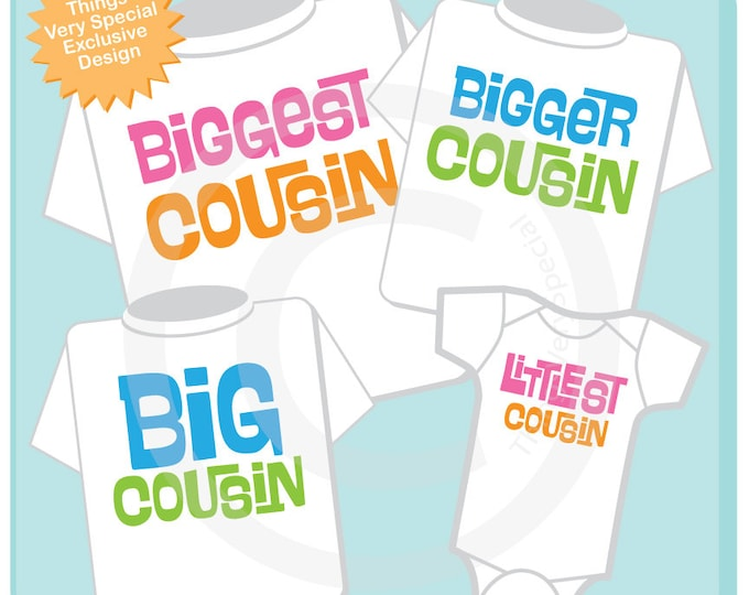 Matching Sibling Set of Four Biggest Cousin, Bigger Cousin, Big Cousin and Littlest Cousin Tee Shirts or Onesies (10292012b)