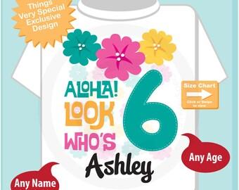 Hawaiian Luau Sixth Birthday t-shirt, 6th Birthday Shirt, Personalized Girls Birthday tee shirt, Aloha Look Who's 6 (08292016d)