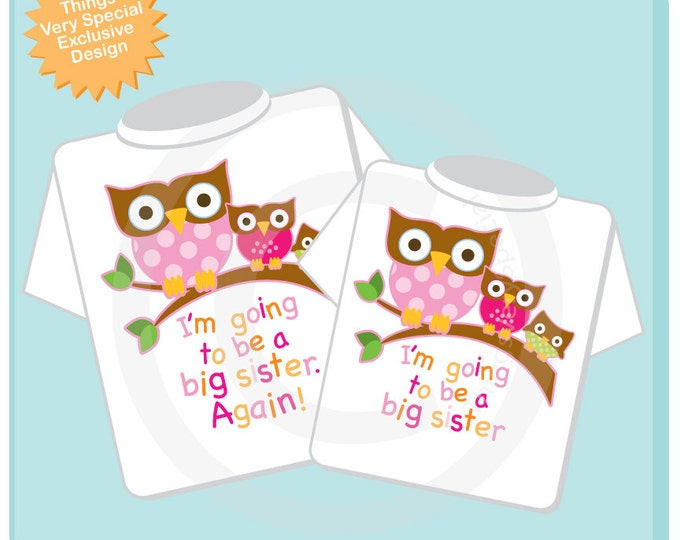 Set of Two I'm going to be a Big Sister again Owl and I'm Going to Be A Big Sister Owl design.   10052012a