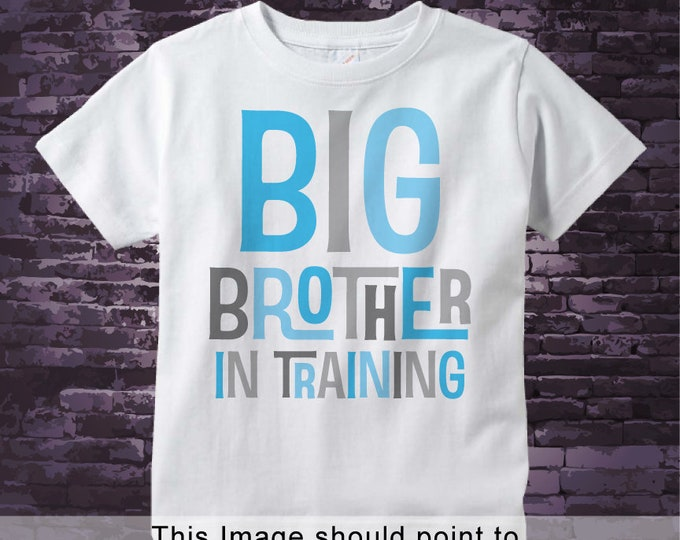 Boy's Big Brother In Training Shirt, Pregnancy Announcement for Infant, Toddler or Youth sizes 08232013a