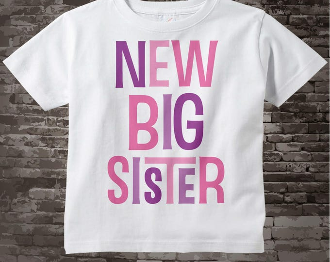New Big Sister Shirt, New Big Sister Onesie, Infant, Toddler or Youth Tee Shirt or Onesie for New Big Sister 07302014c