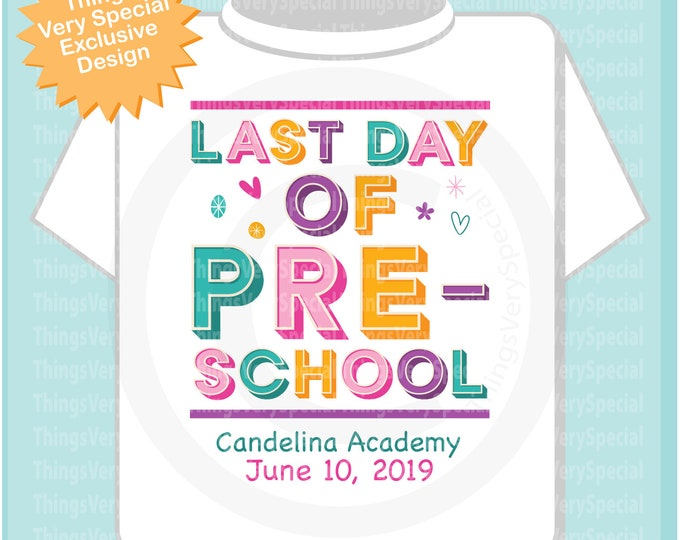 Last day of Preschool Shirt with date and school name, Last day of Pre-school Shirt, Child's Last Day School Shirt 05012019g