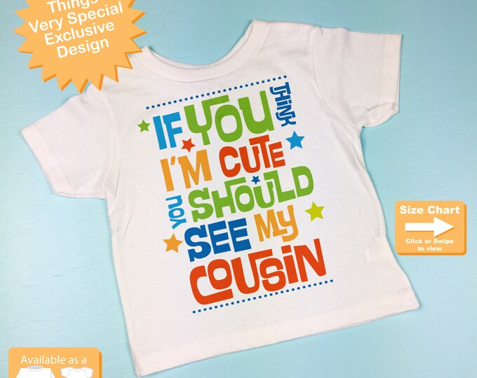 Cute Cousin Shirt for Boys,  If You Think I'm Cute You Should See My Cousin Tee Shirt Or Onesie. (110192016c)