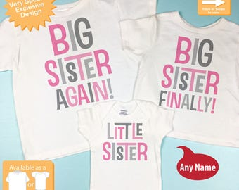 Set of Three, Big Sister Again, Big SisterFinally Shirt, and Little Sister Shirt or Onesie Pregnancy Announcement (10212016a)