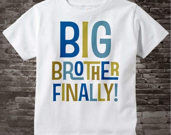 Boy's Big Brother Finally Shirt or Onesie, Pregnancy Announcement for Infant, Toddler, Youth or Adult sizes 04082013c