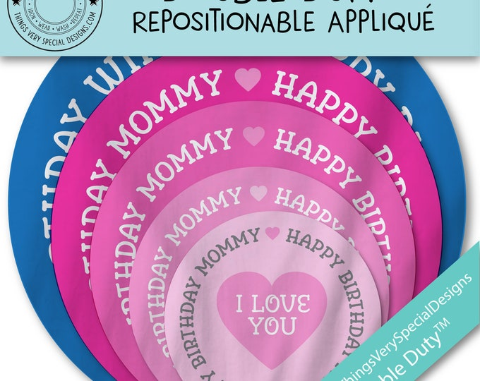 Happy Birthday Mommy or Happy Birthday Daddy - Double Duty TM - Repositionable fabric appliqué - DD072619a