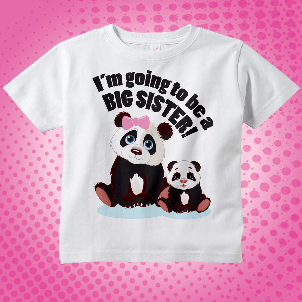 5c7cb4b48353 I m Going to Be A Big Sister Panda Shirt or Onesie