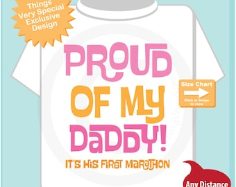 First Marathon Shirt - Proud of my Daddy, It's his first marathon, half marathon, 10k, 5k tee shirt or Onesie for girls. 12092014a