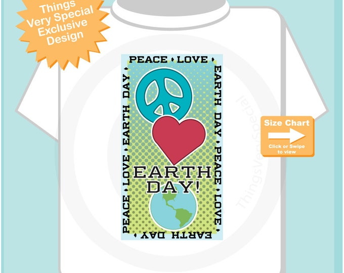 Peace Love Earth Day Shirt, Earth Day Shirt or Onesie Bodysuit, Shirt for Toddlers and Kids (04012015c)