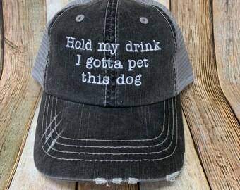 46809e87 Hold My Drink I Gotta Pet This Dog Distressed Trucker Hat