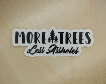 """More Trees Less Assholes 3"""" clear sticker - Black or White"""