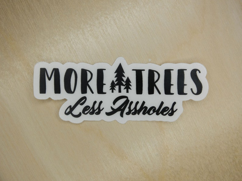 More Trees Less Assholes 3 clear sticker  Black or image 0