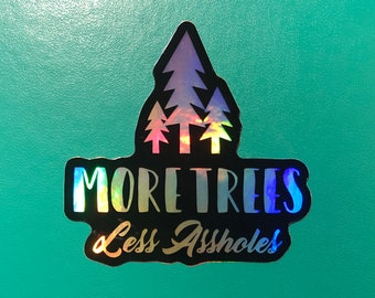 """More Trees Less Assholes 3"""" clear sticker - Black Holographic"""