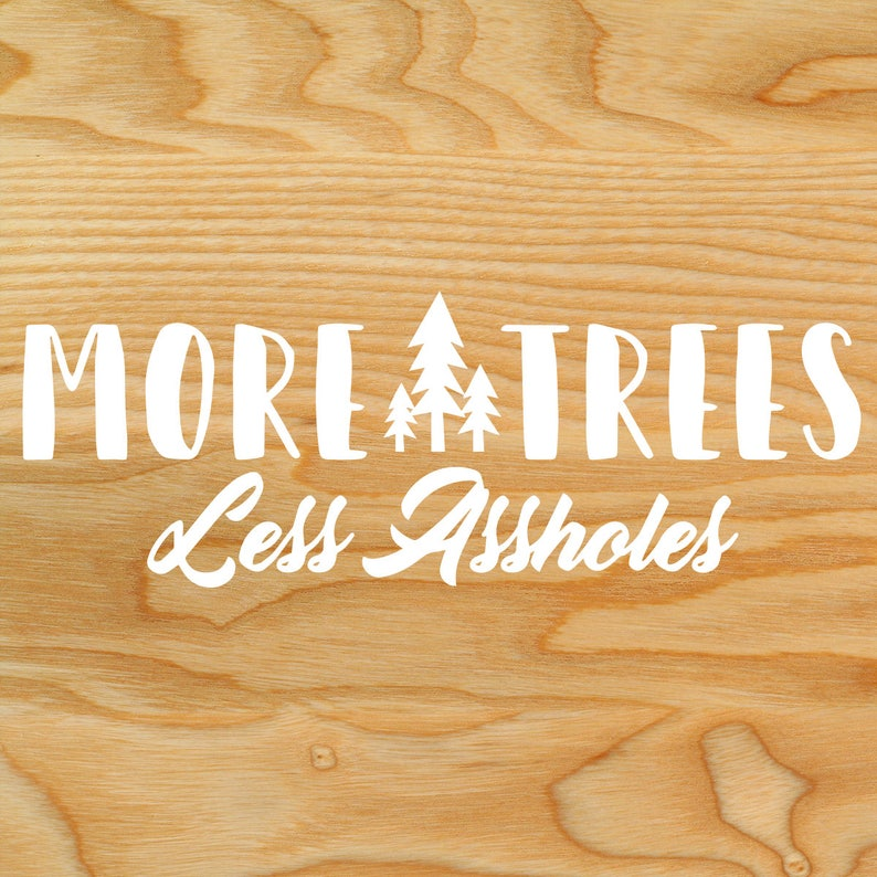 More Trees Less Assholes Decal Sticker image 0