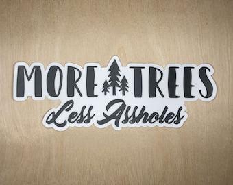 "More Trees Less Assholes 7.5"" Bumper Sticker"