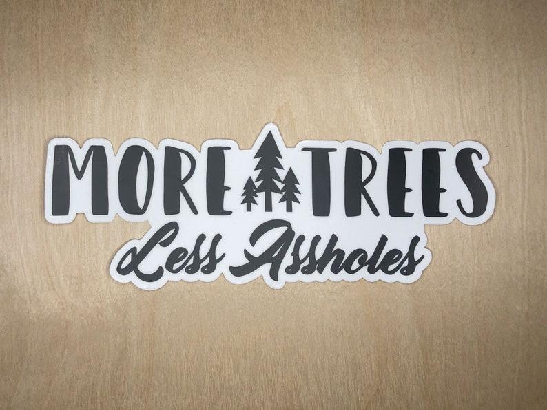 More Trees Less Assholes 7.5 Bumper Sticker image 0