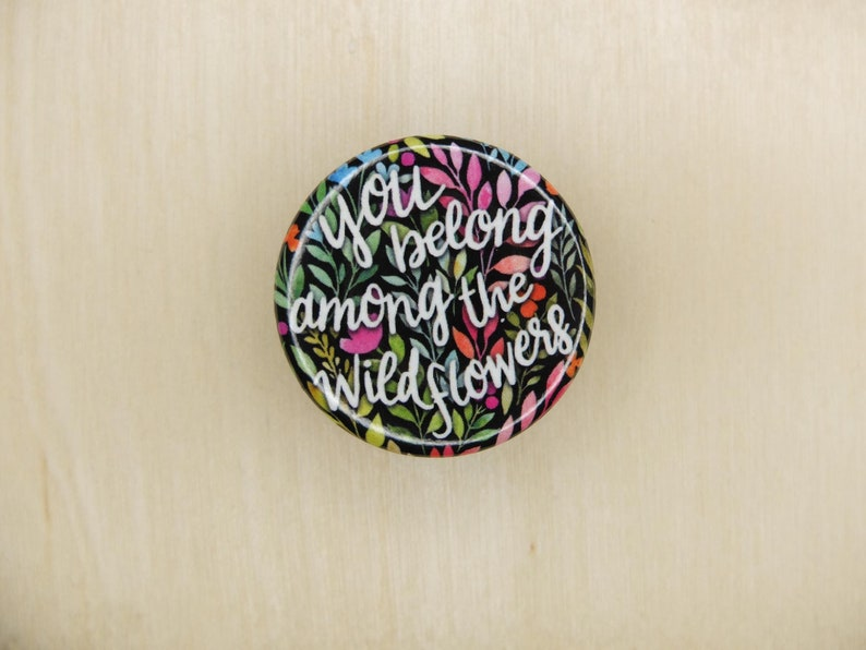 You Belong Among The Wildflowers 1.25 Button image 0