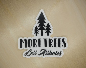 """More Trees Less Assholes 5"""" clear sticker - Black or White"""