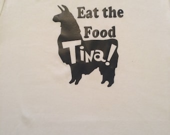 Eat the Food Tina! Your favorite fat lard Llama.  Tee shirt
