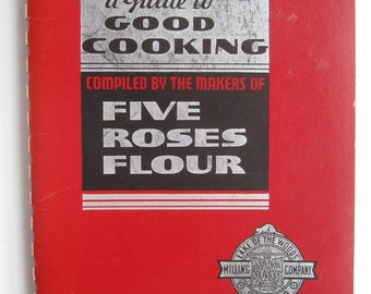 Guide to Good Cooking by the makers of Five Roses Flour 1938 Lake of the Woods Milling Company, Canada